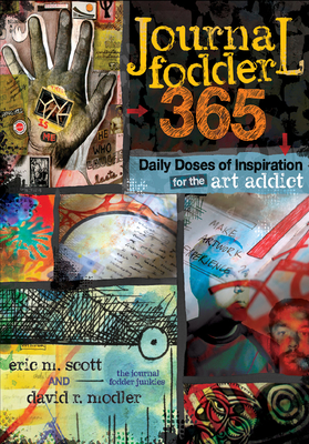 Journal Fodder 365: Daily Doses of Inspiration for the Art Addict - Scott, Eric M, and Modler, David R
