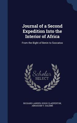 Journal of a Second Expedition Into the Interior of Africa: From the Bight of Benin to Soccatoo - Lander, Richard, and Clapperton, Hugh, and Saleme, Abraham V