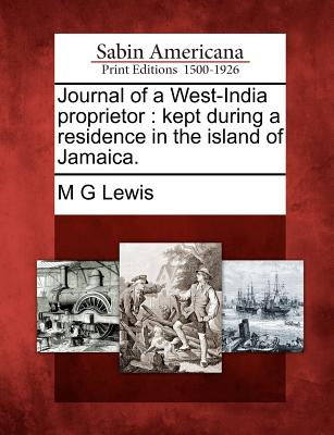 Journal of a West-India Proprietor: Kept During a Residence in the Island of Jamaica. - Lewis, M G