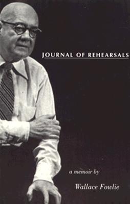 Journal of Rehearsals: A Memoir by Wallace Fowlie - Fowlie, Wallace
