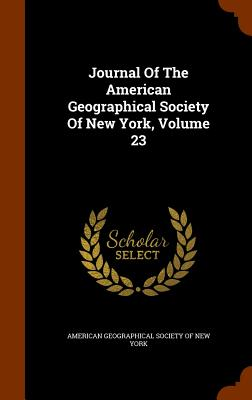 Journal of the American Geographical Society of New York, Volume 23 - American Geographical Society of New Yor (Creator)