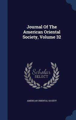 Journal of the American Oriental Society, Volume 32 - Society, American Oriental