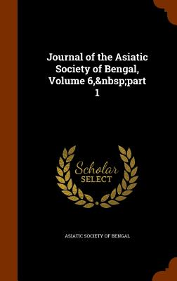 Journal of the Asiatic Society of Bengal, Volume 6, Part 1 - Asiatic Society of Bengal (Creator)