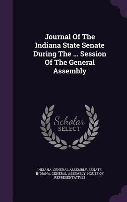 Journal of the Indiana State Senate During the ... Session of the General Assembly - Indiana General Assembly Senate (Creator)