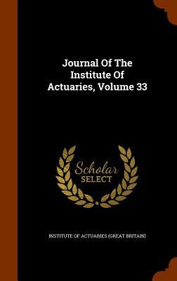 Journal of the Institute of Actuaries, Volume 33 - Institute of Actuaries (Great Britain) (Creator)