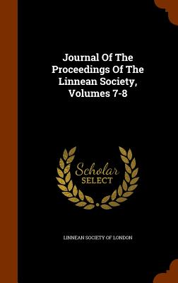 Journal of the Proceedings of the Linnean Society, Volumes 7-8 - Linnean Society of London (Creator)
