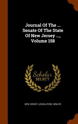 Journal of the ... Senate of the State of New Jersey ..., Volume 158 - New Jersey Legislature Senate (Creator)