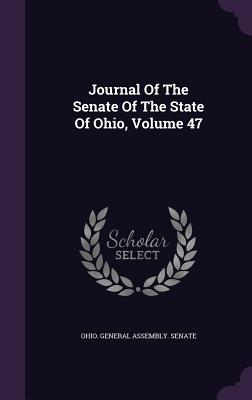 Journal of the Senate of the State of Ohio, Volume 47 - Ohio General Assembly Senate (Creator)