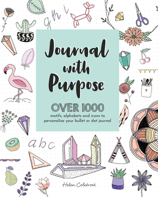 Journal with Purpose: Over 1000 motifs, alphabets and icons to personalize your bullet or dot journal - Colebrook, Helen