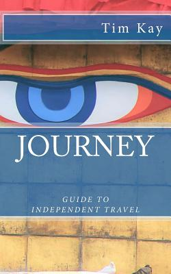 Journey: Guide to Independent Travel - Kay, Tim