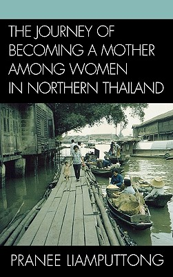 Journey of Becoming a Mother Among Women in Northern Thailand - Liamputtong, Pranee, Professor