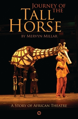 Journey of the Tall Horse: A Story of African Theatre - Millar, Mervyn
