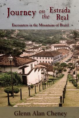Journey on the Estrada Real: Encounters in the Mountains of Brazil - Cheney, Glenn Alan