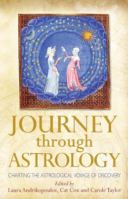 Journey Through Astrology: Charting the Astrological Voyage of Discovery - Andrikopoulos, Laura (Editor), and Cox, Cat (Editor), and Taylor, Carole (Editor)