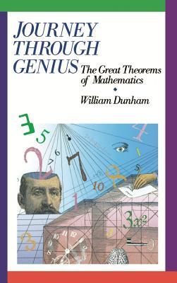 Journey Through Genius: Great Theorems of Mathematics - Dunham, William