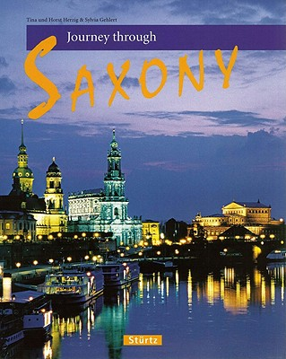 Journey Through Saxony - Gehlert, Sylvia, and Herzig, Tina (Photographer), and Herzig, Horst (Photographer)