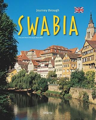 Journey Through Swabia - Mill, Maria, and Herzig, Tina (Photographer), and Herzig, Horst (Photographer)