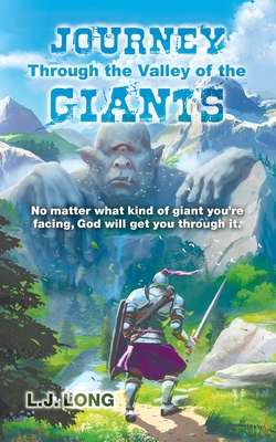 Journey Through the Valley of the Giants: No matter what giant you're facing, God will get you through it. - Long, L J, and Long, Daniel J