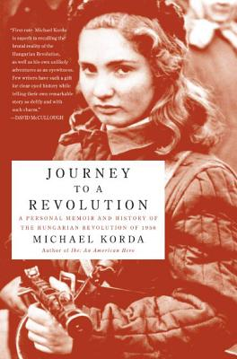 Journey to a Revolution: A Personal Memoir and History of the Hungarian Revolution of 1956 - Korda, Michael