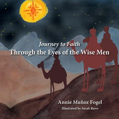 Journey to Faith: Through the Eyes of the Wise Men - Fogel, Annie