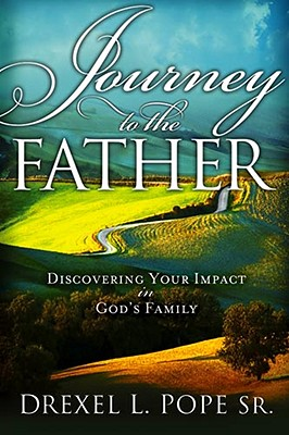 Journey to the Father: Discovering Your Impact in God's Family - Pope, Drexel L, Sr.