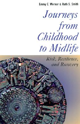 Journeys from Childhood to Midlife: Risk, Resilience, and Recovery - Werner, Emmy E, and Smith, Ruth S