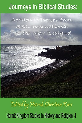 Journeys in Biblical Studies: Academic Papers from Sbl International 2008, New Zealand - Society of Biblical Literature, and Kim, Heerak Christian (Editor)