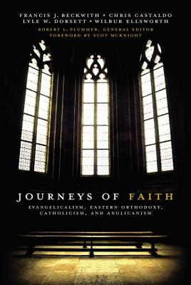 Journeys of Faith: Evangelicalism, Eastern Orthodoxy, Catholicism, and Anglicanism - Plummer, Robert L (Editor), and Beckwith, Francis J, and Castaldo, Christopher A
