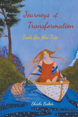 Journeys of Transformation: Tools for the Trip - Baker Ma, Shiela