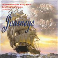 Journeys - United States Navy Band; Sea Chanters (choir, chorus)