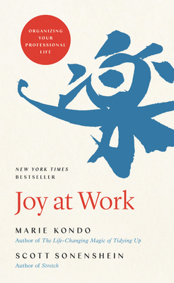 Joy at Work: Organizing Your Professional Life - Kondo, Marie, and Sonenshein, Scott