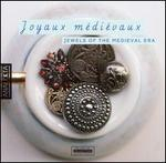 Joyaux Médiévaux / Jewels of the Medieval Era