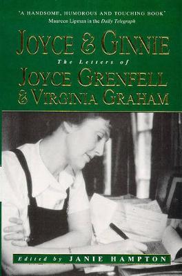 Joyce and Ginnie: The Letters of Joyce Grenfell and Virginia Graham - Hampton, Janie (Editor), and Grenfell, Joyce