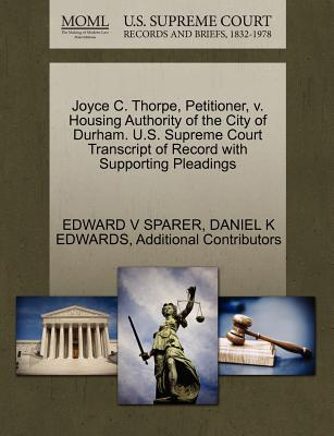 Joyce C. Thorpe, Petitioner, V. Housing Authority of the City of Durham. U.S. Supreme Court Transcript of Record with Supporting Pleadings - Sparer, Edward V, and Edwards, Daniel K, and Additional Contributors