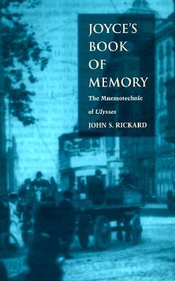 Joyce S Book of Memory: The Mnemotechnic of Ulysses - Rickard, John S