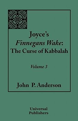 Joyce's Finnegans Wake: The Curse of Kabbalah: Volume 3 - Anderson, John P