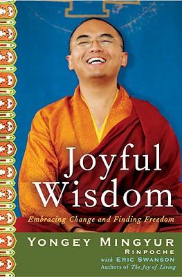 Joyful Wisdom: Embracing Change and Finding Freedom - Rinpoche, Yongey Mingyur