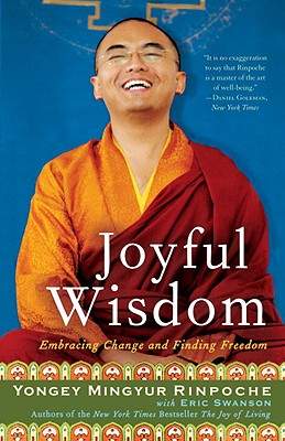 Joyful Wisdom: Embracing Change and Finding Freedom - Rinpoche, Yongey Mingyur, and Swanson, Eric