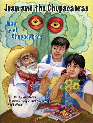 Juan and the Chupacabras/Juan y El Chupacabras - Garza, Xavier, and Ward, April (Illustrator), and Villarroel, Carolina (Translated by)