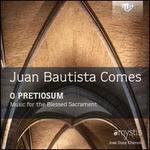 Juan Bautista Comes: O Pretiosum - Music for the Blessed Sacrament