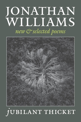 Jubilant Thicket: New and Selected Poems - Williams, Jonathan, and Cooper Canyon Press (Creator), and Cory, Jim (Introduction by)