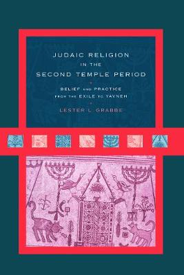 Judaic Religion in the Second Temple Period: Belief and Practice from the Exile to Yavneh - Grabbe, Lester L.