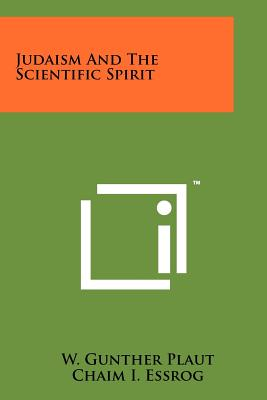 Judaism and the Scientific Spirit - Plaut, W Gunther, Rabbi, and Essrog, Chaim I (Editor)