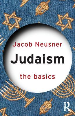 Judaism: The Basics - Neusner, Jacob, PhD