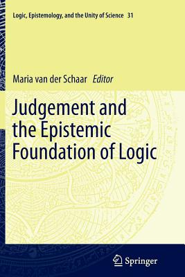 Judgement and the Epistemic Foundation of Logic - Van Der Schaar, Maria (Editor)