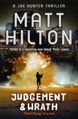 Judgement and Wrath: The Second Joe Hunter Thriller - Hilton, Matt