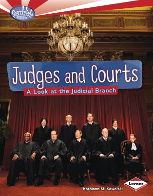 Judges and Courts: A Look at the Judicial Branch - Kowalski, Kathiann M