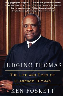 Judging Thomas: The Life and Times of Clarence Thomas - Foskett, Ken