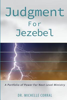 Judgment for Jezebel: A Portfolio of Power for Next Level Ministries - Corral, Dr Michelle