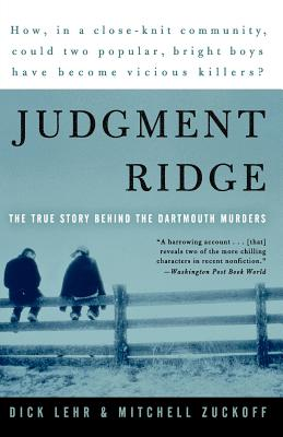 Judgment Ridge: The True Story Behind the Dartmouth Murders - Zuckoff, Mitchell, and Lehr, Dick